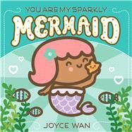 You Are My Sparkly Mermaid by Wan, Joyce; Wan, Joyce, 9781338681390