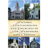 Historic Meeting Houses and Churches of New Hampshire by Knoblock, Glenn A., 9781634991391