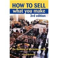 How to Sell What You Make The Business of Marketing Crafts by Gerhards, Paul, 9780811711395