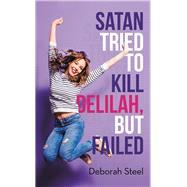 Satan Tried to Kill Delilah, but Failed by Steel, Deborah, 9781973681403