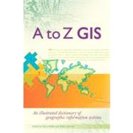 A to Z GIS: An Illustrated Dictionary of Geographic Information Systems by Wade, Tasha; Sommer, Shelly; Ric International (Translator), 9781589481404