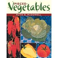 Pieced Vegetables,McDowell, Ruth B.,9781571201409