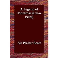 Legend of Montrose Clear Print by Scott, Walter, Sir, 9781406821420