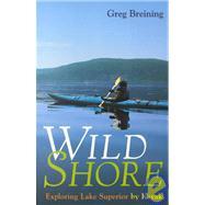 Wild Shore : Exploring Lake Superior by Kayak by BREINING GREG, 9780816631421