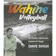Wahine Volleyball: 40 Years Coaching Hawai'i's Team by Shoji, Dave; Miller, Ann, 9780824851422
