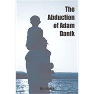 The Abduction of Adam Danik,Karcz, Ron,9781602641426
