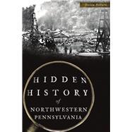 Hidden History of Northwestern Pennsylvania by Hilburn, Jessica, 9781467141451