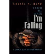 Catch Me When I'm Falling by Head, Cheryl A., 9781612941455