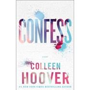 Confess A Novel by Hoover, Colleen, 9781476791456