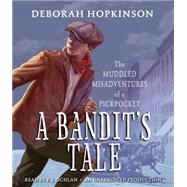 A Bandit's Tale: The Muddled Misadventures of a Pickpocket by HOPKINSON, DEBORAHOCHLAN, P.J., 9780147521460