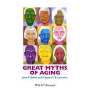 Great Myths of Aging,Erber, Joan T.; Szuchman,...,9781118521472