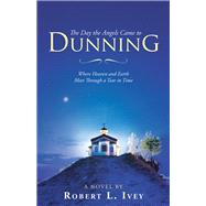 The Day the Angels Came to Dunning by Ivey, Robert L., 9781973651475