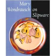 Mary Wondrausch on Slipware,Wondrausch, Mary,9781574981490