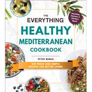 The Everything Healthy Mediterranean Cookbook by Minaki, Peter, 9781507211502