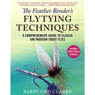 The Feather Bender's Flytying Techniques by Clarke, Barry Ord, 9781510751507