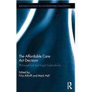 The Affordable Care Act Decision: Philosophical and Legal Implications by Allhoff; Fritz, 9781138731516