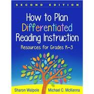 How to Plan Differentiated Reading Instruction, Second Edition Resources for Grades K-3 by Walpole, Sharon; McKenna, Michael C., 9781462531516