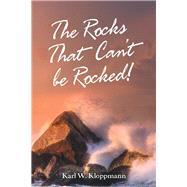 The Rocks That Can't Be Rocked! by Kloppmann, Karl W., 9781973671541