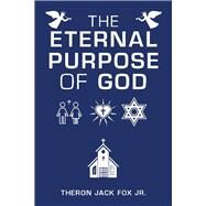 The Eternal Purpose of God by Fox, Theron, Jr., 9781973661542