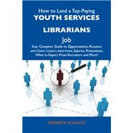 How to Land a Top-Paying Youth Services Librarians Job: Your Complete Guide to Opportunities, Resumes and Cover Letters, Interviews, Salaries, Promotions, What to Expect from Recruiters and More by Schultz, Kenneth, 9781486141548