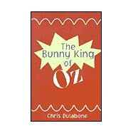 Bunny King of Oz,DULABONE CHRIS,9780738841564