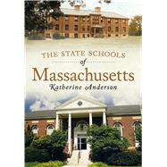 The State Schools of Massachusetts by Anderson, Katherine, 9781634991568