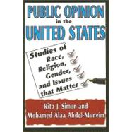 Public Opinion in the United States: Studies of Race, Religion, Gender, and Issues That Matter by Simon,Rita J., 9781412811576