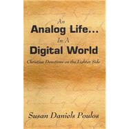 An Analog Life in a Digital...,Poulos, Susan D.,9781593521608