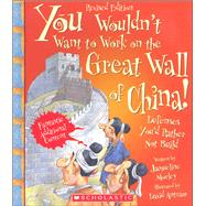 You Wouldn't Want to Work on the Great Wall of China! by Morley, Jacqueline; Antram, David; Salariya, David (CRT), 9780531231609