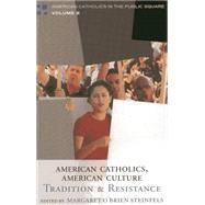 American Catholics, American Culture Tradition and Resistance by Steinfels, Margaret O'Brien; Steinfels, Peter; Royal, Robert; Bottum, J; Buckley, Gail; Callahan, Daniel; Dillon, Michele; Doerflinger, Richard M.; Donohue, William; Doyle, Brian; Doyle, Kenneth J.; Elie, Paul; Fisher, James T.; Greeley, Andrew M.; Johnso, 9780742531611