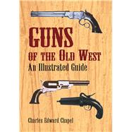 Guns of the Old West An...,Chapel, Charles Edward,9780486421612