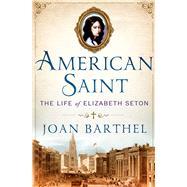 American Saint The Life of Elizabeth Seton by Barthel, Joan; Angelou, Maya, 9780312571627