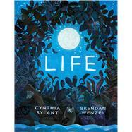Life by Rylant, Cynthia; Wenzel, Brendan, 9781481451628