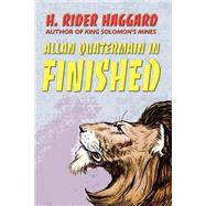 Allan Quatermain in Finished,Haggard, H. Rider,9781592241637