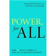 Power, for All How It Really Works and Why It's Everyone's Business by Battilana, Julie; Casciaro, Tiziana, 9781982141639