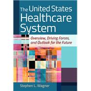 The United States Healthcare...,Wagner, Stephen L.,9781640551657