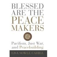 Blessed Are the Peacemakers by Cahill, Lisa Sowle, 9781506431659
