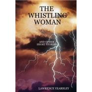 The Whistling Woman and Other Short Stories by Yearsley, Lawrence, 9781847991669