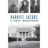 Harriet Jacobs in New Bedford by Medeiros, Peggi; Mitchell, Jon, 9781467141703