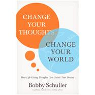 Change Your Thoughts, Change Your World by Schuller, Bobby, 9781400201709