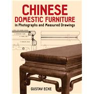 Chinese Domestic Furniture in...,Ecke, Gustav,9780486251714