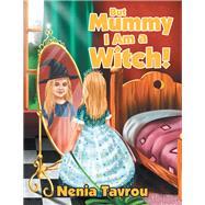 But Mummy I Am a Witch! by Tavrou, Nenia, 9781796001723