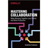 Mastering Collaboration by Anderson, Gretchen, 9781492041733