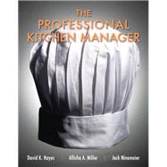 The Professional Kitchen Manager by Hayes, David K.; Miller, Allisha A.; Ninemeier, Jack D., 9780131391741