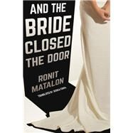 And the Bride Closed the Door by Matalon, Ronit; Cohen, Jessica, 9781939931757