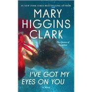I've Got My Eyes on You by Clark, Mary Higgins, 9781501171765