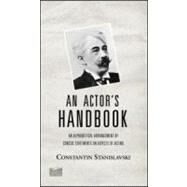 An Actor's Handbook: An Alphabetical Arrangement of Concise Statements on Aspects of Acting, Reissue of first edition by Stanislavski; Constantin, 9780878301812