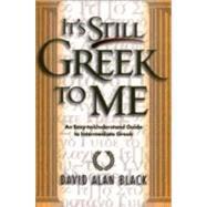 It's Still Greek to Me : An...,Black, David Alan,9780801021817