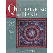 Quiltmaking by Hand Simple Stitches, Exquisite Quilts by Beyer, Jinny, 9780972121828