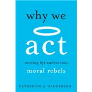Why We Act by Sanderson, Catherine A., 9780674241831